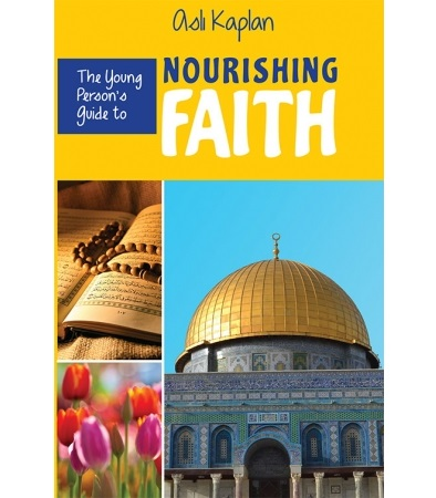 The Young Person's Guide to Nourishing Faith By Asli Kaplan