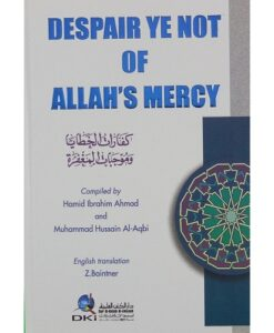 Despair Ye not of Allah's Mercy by Hamid Ibrahim Ahmad & Muhammad Hussain Al-Aqbi