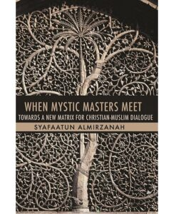When Mystic Masters Meet: Towards a New Matrix for Christian-Muslim Dialogue - Dr. Syafaatun Almirzanah