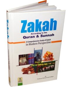 Zakah According to the Quran & Sunnah: A comprehensive Study of Zakah in Modern Perspective