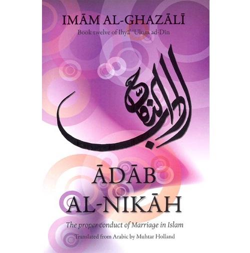 Adab Al-Nikah: The Proper Conduct of Marriage in Islam (Al-Ghazzali)