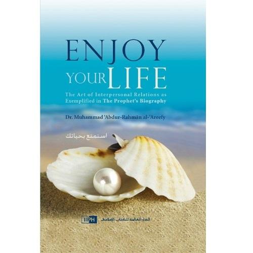 Enjoy Your Life by Dr Muhammad Al Arifi (IIPH)
