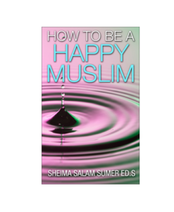 How To Be A Happy Muslim Insha' Allah By Sheima Salam Sumer