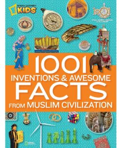 1001 Inventions and Awesome Facts from Muslim Civilization By National Geographic Kids
