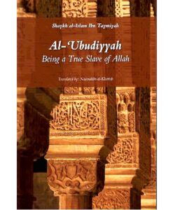 Al-Ubudiyyah: Being a True Slave of Allah By Ibn Taymiyyah