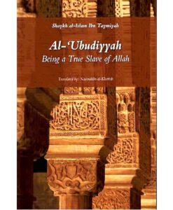 Al-Ubudiyyah: Being a True Slave of Allah By Ibn Taymiyyah