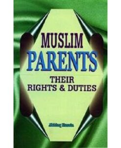 Muslim Parents: Their Rights and Duties By Akhlaq Husain