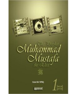 The Prophet Muhammad Mustafa the Elect 1 and 2 By Osman Nuri Topbas
