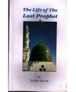 The Life of the Last Prophet ( Prophet Muhammad ) (s) by Yusuf Islam