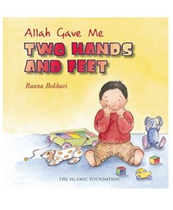 Allah Gave Me Two Hands and Feet (Allah the Maker) by Raana Bokhari
