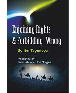 Enjoining The Rights And Forbidding The Wrongs by Ibn Taymiyya