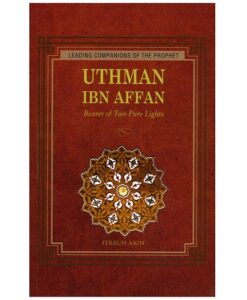 Uthman Ibn Affan Bearer of Two Pure Lights Leading Companions of the Prophet Series