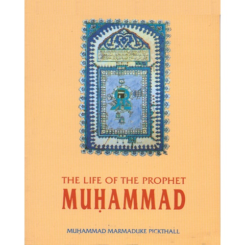 The Life of the Prophet Muhammad By Mohd. Marmaduke Pickthall
