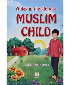 A Day in the Life of a Muslim Child By Abdulmalik Mujahid