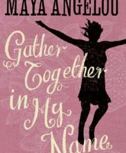 Gather Together In My Name by Dr Maya Angelou