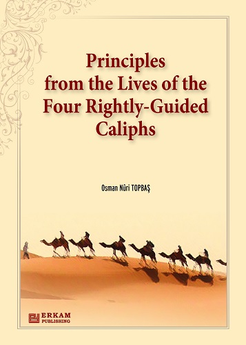 Principles from the Lives of the Four Rightly- Guided Caliphs