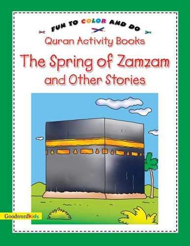 The Spring of Zamzam and other Stories Quran Activity Book by Saniyasnain Khan