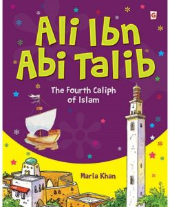 Ali Ibn Abi Talib (The Fourth Caliph of Islam)