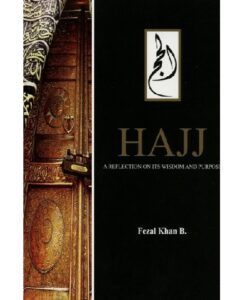 Hajj: A reflection on its Wisdom and Purpose