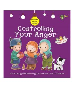 Controlling Your Anger (Akhlaaq Building Series)