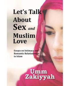 Let's Talk About Sex and Muslim Love By Umm Zakiyyah