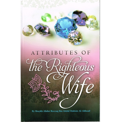 Attributes of the Righteous Wife by Shaykh Abdur Razzaq
