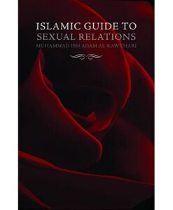 Islamic Guide to Sexual Relations by Mufti Muhammad Ibn Adam al-Kawthari