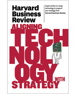 Harvard Business Review on Aligning Technology with Strategy (Harvard Business Review)