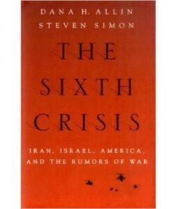 The Sixth Crisis: Iran, Israel, America, and the Rumors of War (International Institute for Strategic Studies)