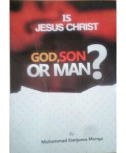 Is Jesus Christ God, Son or Man?