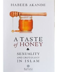 A Taste of Honey: Sexuality and Erotology in Islam Habeeb Akande