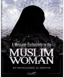 A Message Exclusively to the Muslim Woman