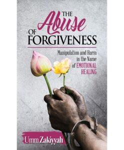 The Abuse of Forgiveness By Umm Zakiyyah