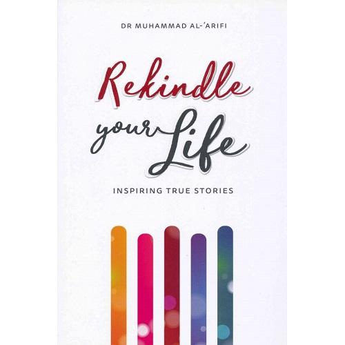 Rekindle Your Life By Muhammad Al-'Arifi