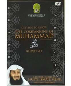 Getting to Know THE COMPANIONS of MUHAMMAD - SHEIKH Ismail IBN Musa Menk