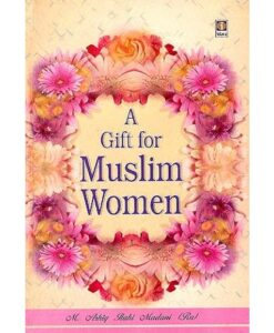 A Gift for Muslim Women By Maulana Mufti Mohammed Ashiq