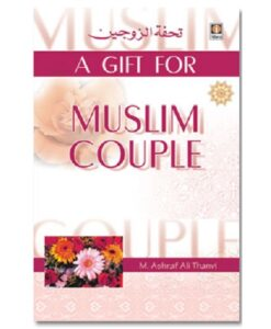 A Gift for Muslim Couple By: Maulana Ashraf Ali Thanvi (Rah) Tr. By: Moulana Yousuf Karaan