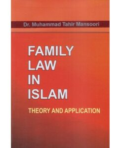 Family Law in Islam: Theory and Application by Dr. Muhammad Tahir Mansoori
