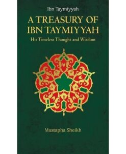 A Treasury of Ibn Taymiyyah: His Timeless Thought and Wisdom