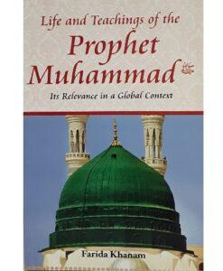 Life And Teachings Of The Prophet Muhammad by Farida Khanam