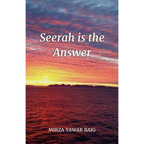 Seerah is the Answer by Mirza Yawar Baig
