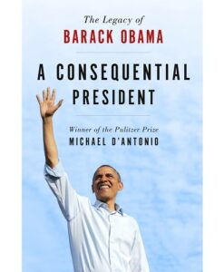 A Consequential President: The Legacy of Barack Obama By Michael D'Antonio