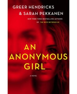An Anonymous Girl By Greer Hendricks (Author), Sarah Pekkanen (Author)