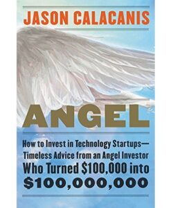 Angel — How to Invest in Technology Startups by Jason Calacanis