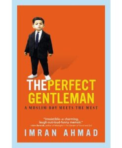 The Perfect Gentleman: A Muslim Boy Meets the West by Imran Ahmad