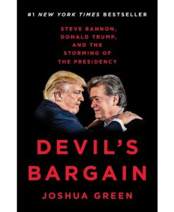 Devil's Bargain: Steve Bannon, Donald Trump, and the Storming of the Presidency by Joshua Green