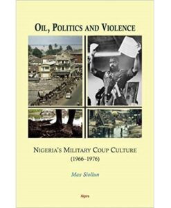 Oil, Politics and Violence by Max Siollun