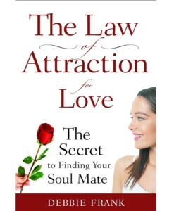 Law of Attraction for Love: The Secret to Finding Your Soul Mate By Debbie Frank