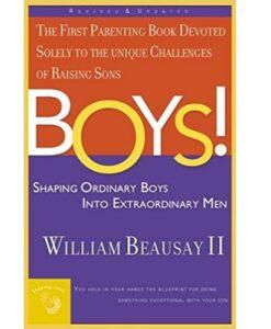 Boys! Shaping Ordinary Boys Into Extraordinary Men by William Beausay