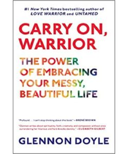 Carry On, Warrior: The Power of Embracing Your Messy, Beautiful Life Paperback